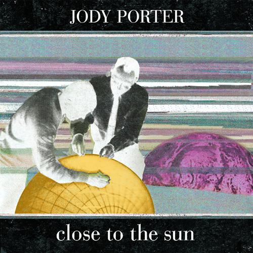 Jody_Porter_CloseToTheSun_500